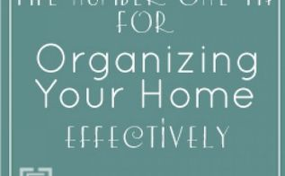 the number 1 tip for organizing your home effectively, organizing