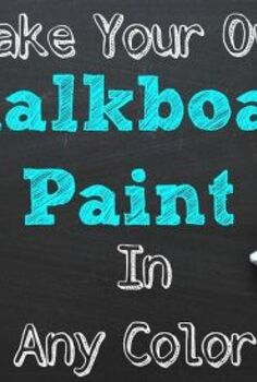 make your own chalkboard paint in any color, chalkboard paint, crafts, painting, Make your own Chalkboard Paint In Any Color