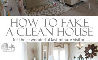 how to fake a clean house, cleaning tips, Tips on how to fake a clean house for those last minute visitors