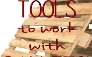 tools woodworking pallets must have, pallet, tools