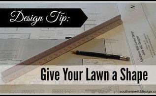 design tip give your lawn a shape, gardening, landscape