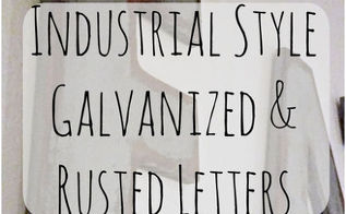 industrial style galvanized rusted letters, crafts, how to