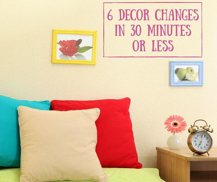 6 decor changes in 30 minutes or less hometalk for Home decor for less