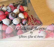 glittered acorns, crafts, decoupage, seasonal holiday decor