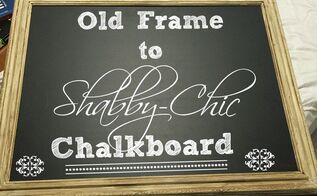 old frame to shabby chic chalkboard, chalkboard paint, crafts, repurposing upcycling, shabby chic