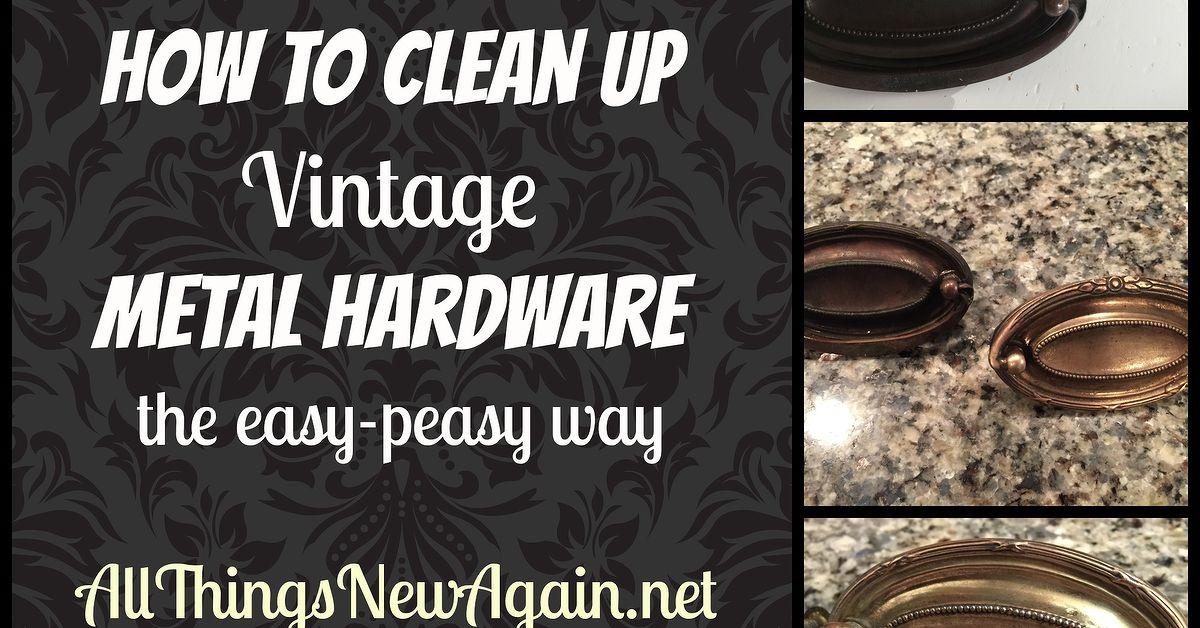 Easy Way To Clean Vintage Metal Hardware Hometalk