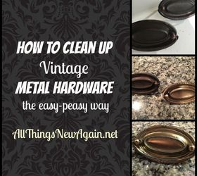 How To Clean Up Vintage Metal Hardware The Easy Peasy Way, Cleaning Tips,  How