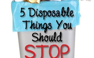 5 disposable things you should stop using, go green, repurposing upcycling