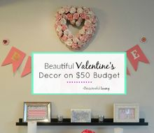 beautiful valentine s decor on 50 budget, flowers, seasonal holiday decor, valentines day ideas