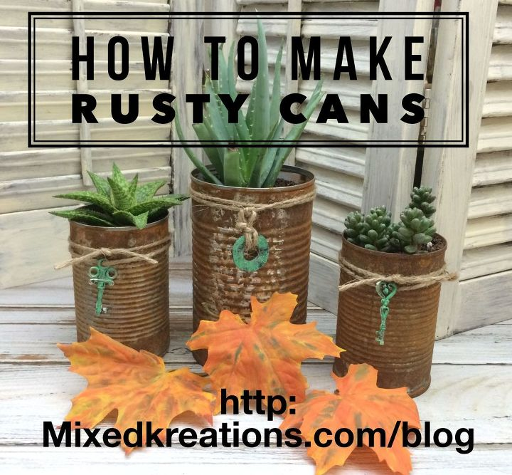 Rusty tin can planters hometalk for Diy tin can projects