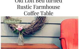 rustic farmhouse coffee table built from old loft bed, painted furniture, repurposing upcycling