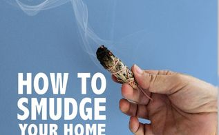 how to smudge your home, cleaning tips, how to