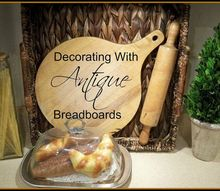 decorating with antique breadboards, repurposing upcycling