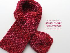Toddler Keyhole Scarf Knitting Pattern : Needles & Hooks Idea Box by Barb Rosen Hometalk