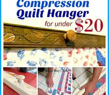 how to make a compression quilt hanger for under 20, how to