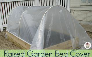 how to make a raised garden bed cover, diy, gardening, how to, raised garden beds, Keep out the cold and the critters with a cover on your raised garden bend