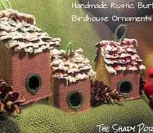 rustic burlap birdhouse ornaments, christmas decorations, repurposing upcycling, seasonal holiday decor