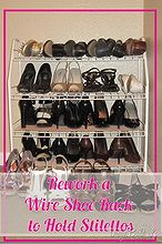 rework a wire shoe rack to hold stilettos, cleaning tips, closet, Rework a Wire Shoe Rack to Hold Stilettos