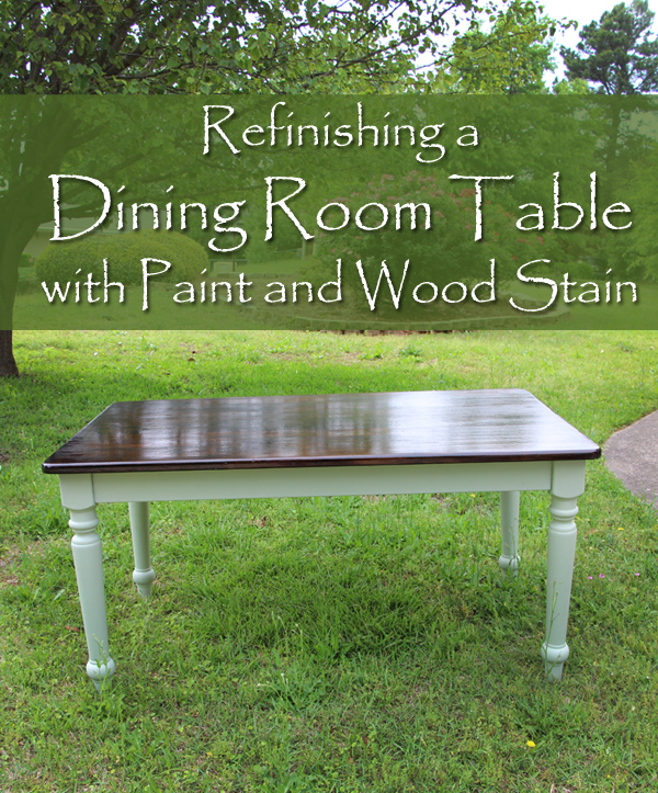 Refinishing A Dining Room Table With Paint and Wood Stain | Hometalk