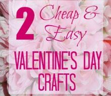 two cheap and easy valentine s day crafts, crafts, seasonal holiday decor, valentines day ideas, Valentine s Day Crafts
