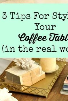 3 tips for styling your coffee table for the real world, home decor, painted furniture