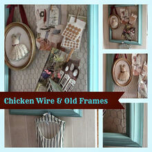 chicken wire and old frames, crafts, repurposing upcycling