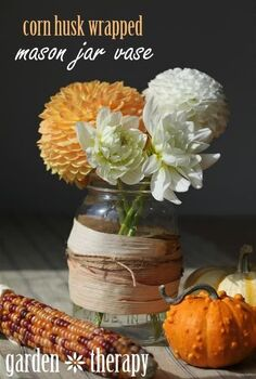 fall arrangement corn husk wrapped mason jar vase, crafts, flowers, gardening, mason jars, seasonal holiday decor, thanksgiving decorations