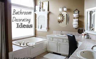 bathroom decorating tips, bathroom ideas, home decor