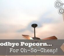 goodbye popcorn for oh so cheap, diy, home maintenance repairs, Goodbye Popcorn For Oh So Cheap