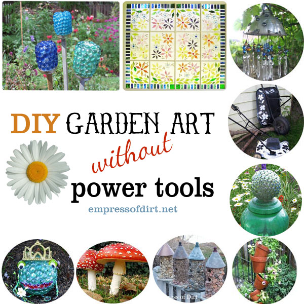 15 Creative Garden Ideas You Can Steal: No Power Tools? No Problem! Garden Art You Can Make