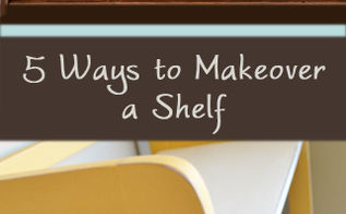 5 ways to makeover a shelf, painted furniture, shelving ideas