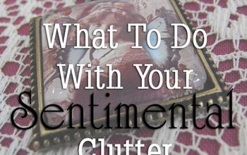 what to do with your sentimental clutter, cleaning tips