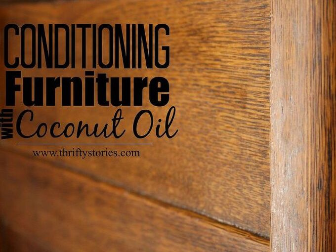 conditioning furniture with coconut oil, cleaning tips, painted furniture