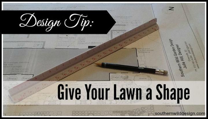 Design Tip Give Your Lawn A Shape Gardening Landscape