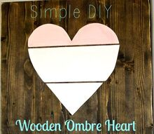ombre wooden heart sign, crafts, how to, seasonal holiday decor, valentines day ideas, woodworking projects