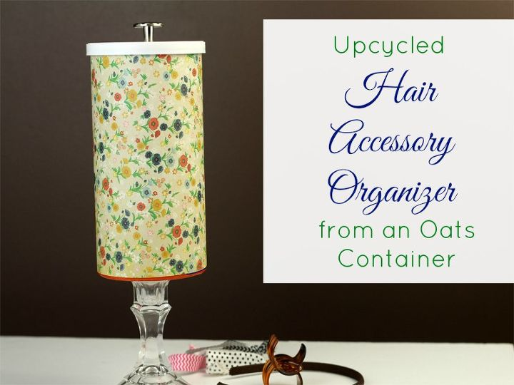 upcycled oatmeal container to hair accessory organizer, crafts, how to, organizing, repurposing upcycling