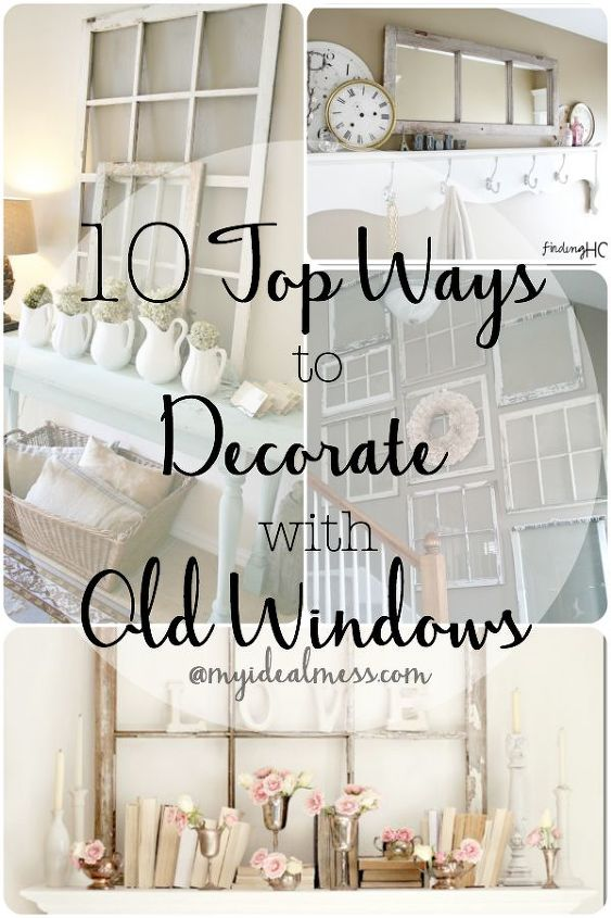 10 Top Ways to Decorate With Old Windows | Hometalk