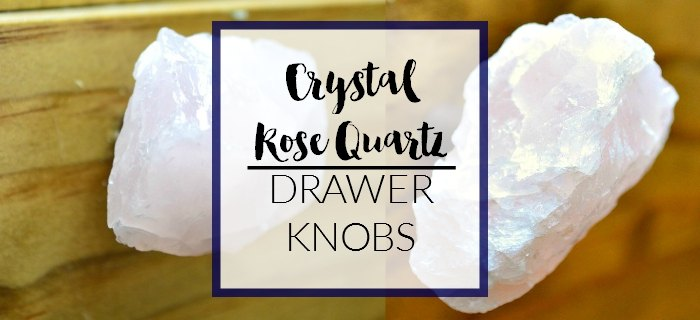 Crystal Rose Quartz Drawer Knob Tutorial