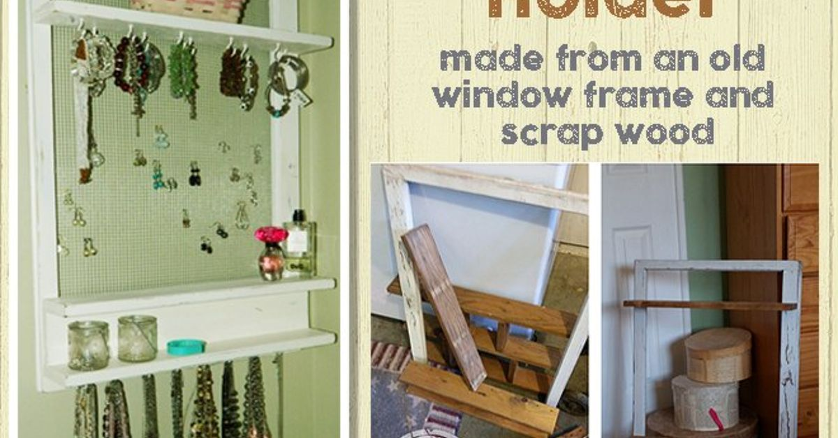 Repurposed Jewelry Organizer - Made From an Old Window & Shelf ...