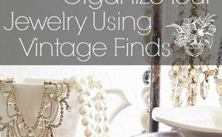 organizing jewelry with vintage finds, organizing, storage ideas