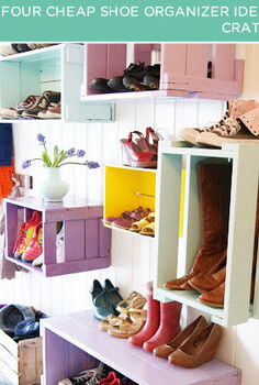 four cheap shoe organizer ideas, organizing, Crates Wine crates can do more than store delicious malbecs and merlots they re also attractive stackable and the perfect depth for shoes To find enough crates to hold your shoe collection visit a local liquor store