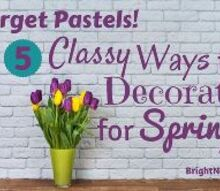 forget pastels 5 classy ways to decorate for spring, home decor, seasonal holiday decor