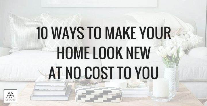 10 ways to make your home look new at no cost to you, home decor, home improvement, how to