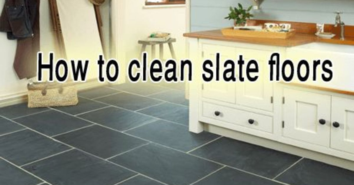 How To Clean Slate Floors Hometalk