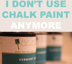 Why I Don T Use Chalk Paint Anymore, Chalk Paint, Painting