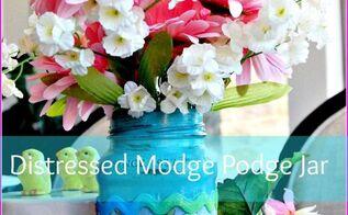 distressed modge podge spring jars