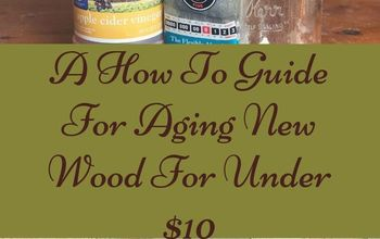 a how to guide for aging new wood for under 10