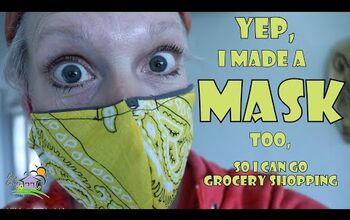 Yep, I Made a Mask Too, so I Can Get Groceries.