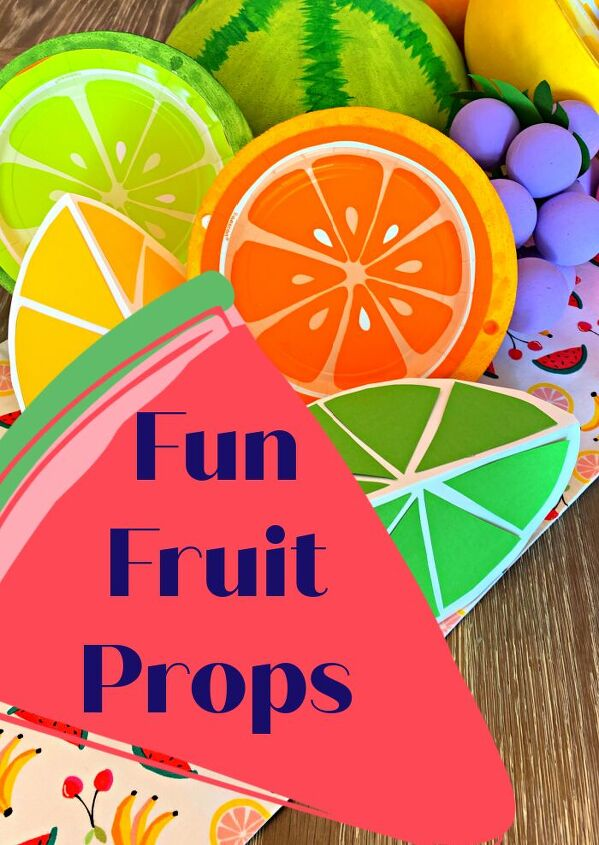 how to make fun fruit props