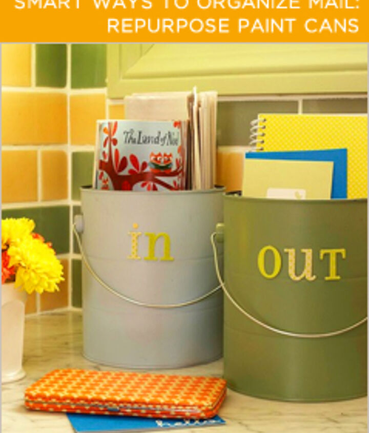 """Repurpose Paint Cans. If you've recently painted a room or two, you probably have a couple of old paint cans lying around. Use them to organize your mail! Paint """"in"""" or """"out"""" on the cans or simply slap a sticky note on the front."""